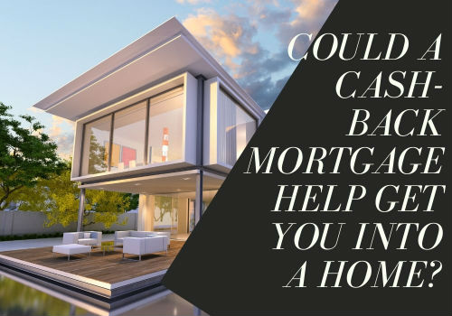 Could a Cash-Back Mortgage Help Get You into a Home?